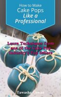 Cover for 'How to Make Cake Pops Like a Professional: Learn From one of the Cake Pop Industry's Top Sellers'