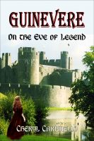 Cover for 'Guinevere: On the Eve of Legend, 2011 Finalist Global eBook Awards'