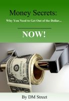 Cover for 'Money Secrets: Why You Need to Get Out of the Dollar... NOW!'