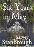 Cover for 'Six Years in May: Thirteen Stories from a Very Odd Mind'