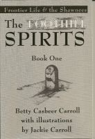 Cover for 'The Foothill Spirits: Book One - Frontier Life & the Shawnees'