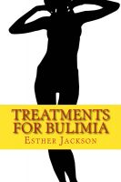Cover for 'Treatments For Bulimia - What Is Bulimia And How To Cure Bulimia In 30 Days'