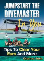 Cover for 'Jumpstart the Divemaster in You - Tips to Clear Your Ears and More (A scuba-diving-smiles.com New Diver Series)'