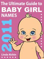 Cover for 'The Ultimate Guide to Baby Girl Names 2011'