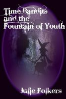 Cover for 'Time Bandits and the Fountain of Youth (4th in the series)'