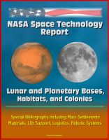 Cover for 'NASA Space Technology Report: Lunar and Planetary Bases, Habitats, and Colonies, Special Bibliography Including Mars Settlements, Materials, Life Support, Logistics, Robotic Systems'