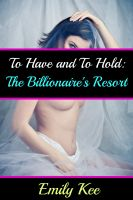 Cover for 'To Have and To Hold: The Billionaire's Resort'