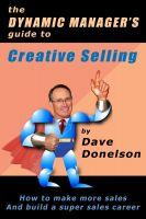 Cover for 'The Dynamic Manager's Guide To Creative Selling: How To Make More Sales And Build A Super Sales Career'