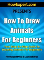 Cover for 'How To Draw Animals For Beginners - Your Step-By-Step Guide To Drawing Animals For Beginners'