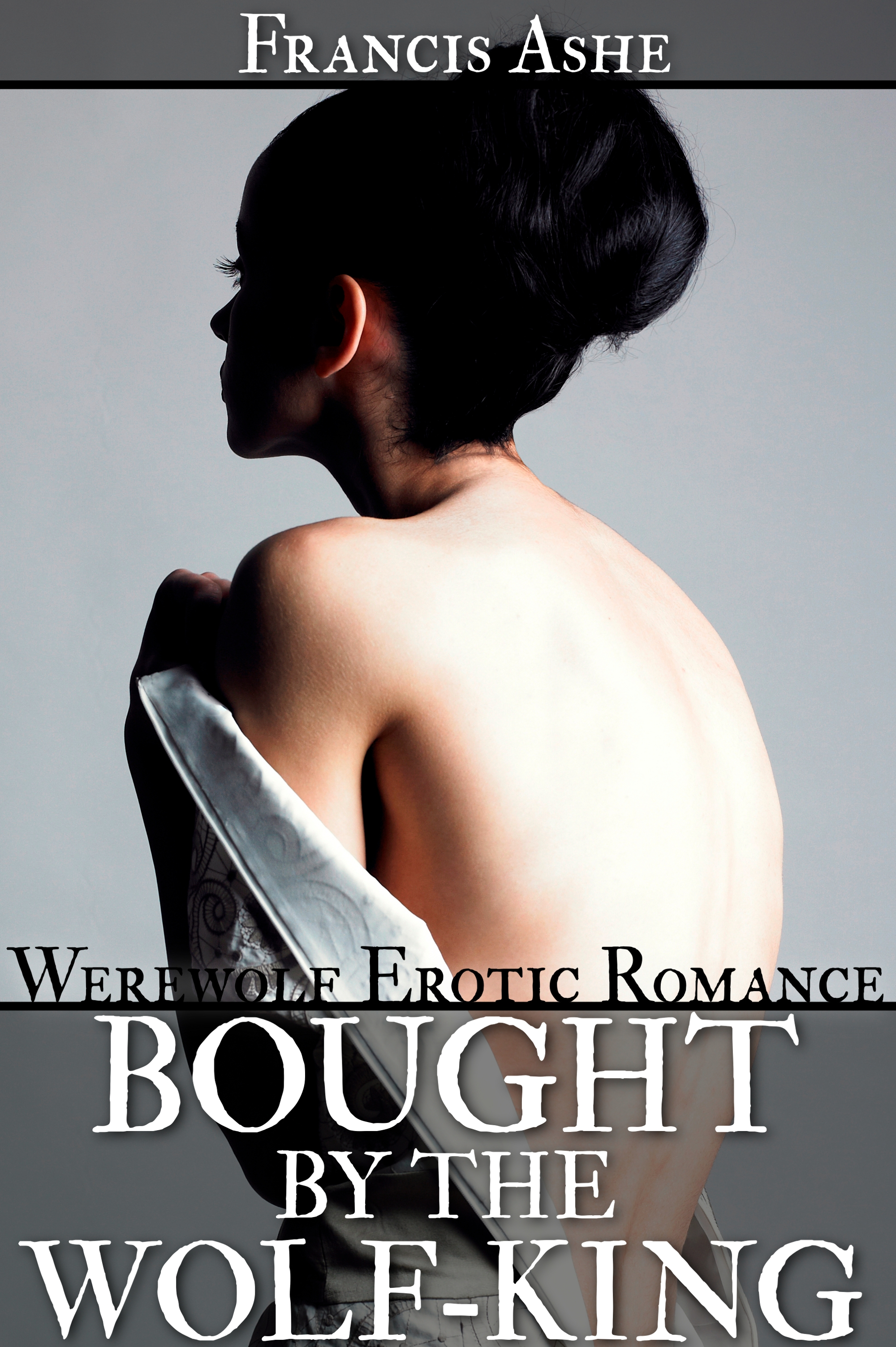 Francis Ashe - Bought by the Wolf King (werewolf erotic romance)