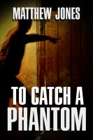 Cover for 'To Catch a Phantom'