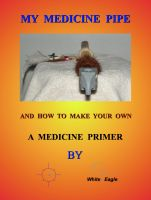 Cover for 'My Medicine Pipe And How To Make Your Own'
