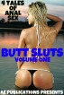 Butt Sluts: Volume One - 4 Tales of Anal Sex by AE Publications