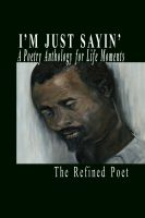 Cover for 'I'm Just Sayin': A Poetry Anthology for Life Moments'