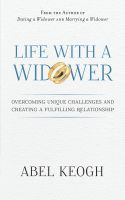 Cover for 'Life with a Widower: Overcoming Unique Challenges and Creating a Fulfilling Relationship'