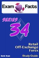 Cover for 'Exam Facts   - Series 34 Retail Off-Exchange Forex Exam Study Guide'
