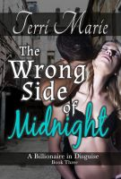 Cover for 'The Wrong Side of Midnight, A Billionaire in Disguise, Book 3'