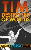Cover for 'Tim, Destroyer of Worlds'