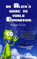 Cover for 'An Alien's Guide To World Domination'