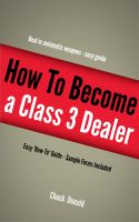 Cover for 'Become A Class 3 Firearms Dealer'