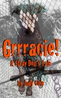 Cover for 'Grrracie! A Stray Dog's Tale'