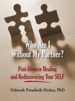 Cover for 'Who Am I Without My Partner? Post-Divorce Healing and Rediscovering Your SELF'