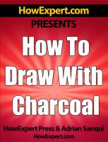 Cover for 'How To Draw With Charcoal - Your Step-By-Step Guide To Drawing With Charcoal'