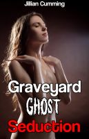 Cover for 'Graveyard Ghost Seduction (m/f Supernatural Erotica)'