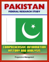 Cover for 'Pakistan: Federal Research Study and Country Profile with Comprehensive Information, History, and Analysis - Politics, Economy, Military, Islamabad'