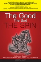 Cover for 'The Good, The Bad, The Spin: Collected Salvos on Public Relations, New Media and Journalism'