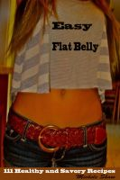 Cover for 'Easy Flat Belly : 111Healthy and Savory Recipes'