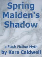 Cover for 'Spring Maiden's Shadow - A Flash Fiction Myth'