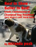 Cover for 'Best In Show - Better In Bed! Erotic Confessions of Champion Dog Handlers! (they really love their dogs!)'