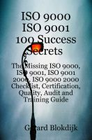 Cover for 'ISO 9000 ISO 9001 100 Success Secrets: The Missing ISO 9000, ISO 9001, ISO 9001 2000, ISO 9000 2000 Checklist, Certification, Quality, Audit and Training Guide'