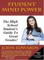 Cover for 'Student Mind Power: The High School Student's Guide To Great Grades!'
