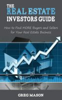 Cover for 'The Real Estate Investors Guide - How to Find MORE Buyers and Sellers for Your Real Estate Business!'
