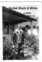 Cover for 'Kodak Black & White A WWII Memoir'