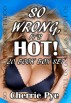 So Wrong, It's HOT! (20 Taboo Erotic Stories) by Cherrie Pye