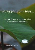 Cover for 'Sorry For Your Loss... Simple things to say or do when a friend loses a loved one'
