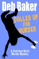 Cover for 'Dolled Up For Murder: A Gretchen Birch Mystery'