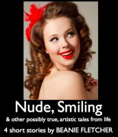 Nude, Smiling & Other Possibly True, Artistic Tales from Life. Fiction ...