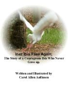 Cover for 'Inez Ibis Flies Again; The Story of a Courageous Ibis Who Never Gave up.'