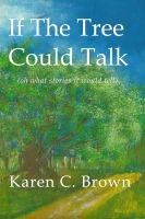 Cover for 'If The Tree Could Talk (oh what stories it would tell)'