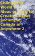 Change the World 6 Ideas on How to Create a Great Society in Canada or Anywhere 2 by Tony Kelbrat