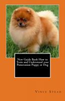 Cover for 'New Guide Book How to Train and Understand your Pomeranian Puppy or Dog'