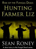 Cover for 'Rise of the Fungal Dead: Hunting Farmer Liz'