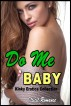 Do Me Baby: Kinky Erotica Collection by Illicit Romance