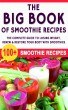 The Big Book Of Smoothie Recipes: The Complete Guide to Losing Weight, Renew & Restore Your Body With 100+ Smoothie Recipes by Linda Adamyk