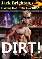 Cover for 'Dirt! (Flaming Hot Erotic Gay BDSM)'