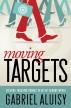 Moving Targets: Creating Engaging Brands in an On-Demand World by Gabriel Aluisy